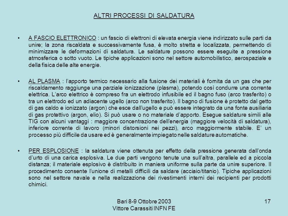 Bari 8-9 Ottobre 2003 Vittore Carassiti INFN FE 17 ALTRI PROCESSI DI SALDATURA A FASCIO ELETTRONICO : un fascio di elettroni di elevata energia viene