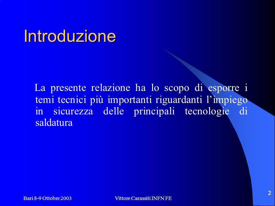Bari 8-9 Ottobre 2003 Vittore Carassiti INFN FE 2 Introduzione La presente relazione ha lo scopo di esporre i temi tecnici più importanti riguardanti