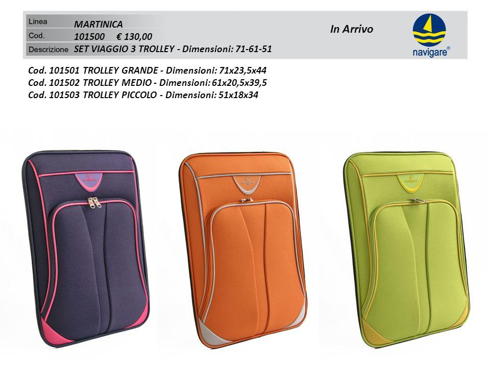 MARTINICA 101500 130,00 SET VIAGGIO 3 TROLLEY - Dimensioni: 71-61-51 Cod. 101501 TROLLEY GRANDE - Dimensioni: 71x23,5x44 Cod. 101502 TROLLEY MEDIO - D