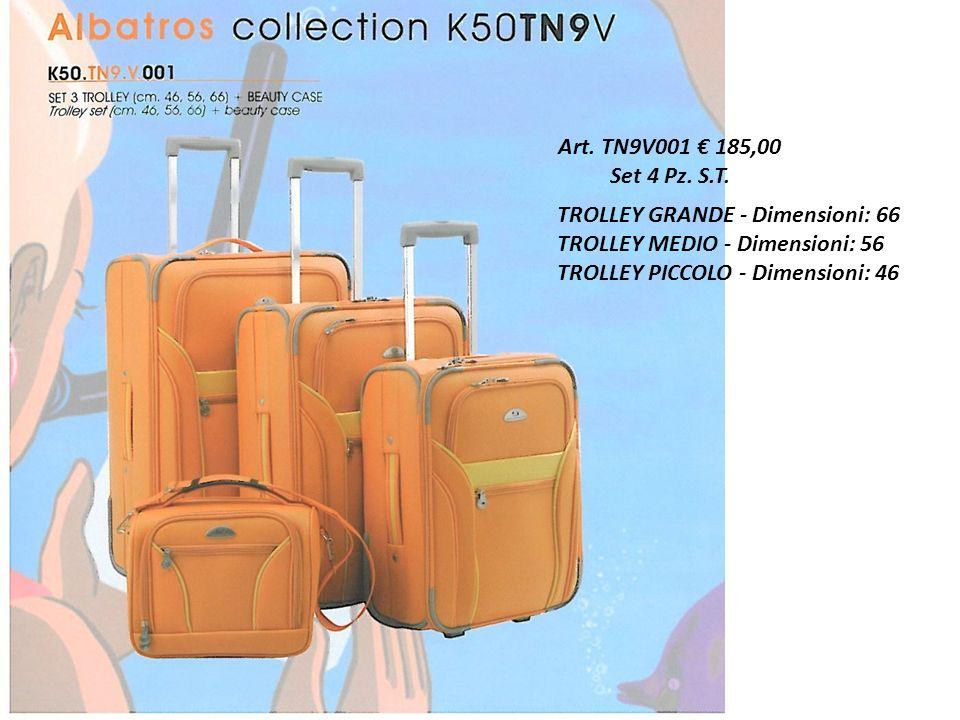 Art. TN9V001 185,00 Set 4 Pz. S.T. TROLLEY GRANDE - Dimensioni: 66 TROLLEY MEDIO - Dimensioni: 56 TROLLEY PICCOLO - Dimensioni: 46