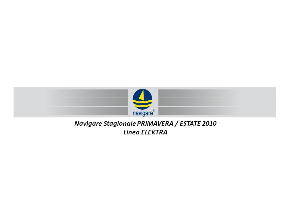 Navigare Stagionale PRIMAVERA / ESTATE 2010 Linea ELEKTRA