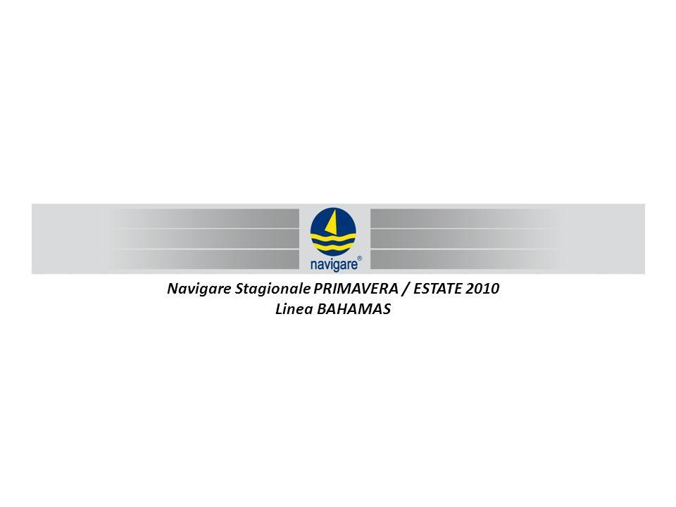 Navigare Stagionale PRIMAVERA / ESTATE 2010 Linea BAHAMAS