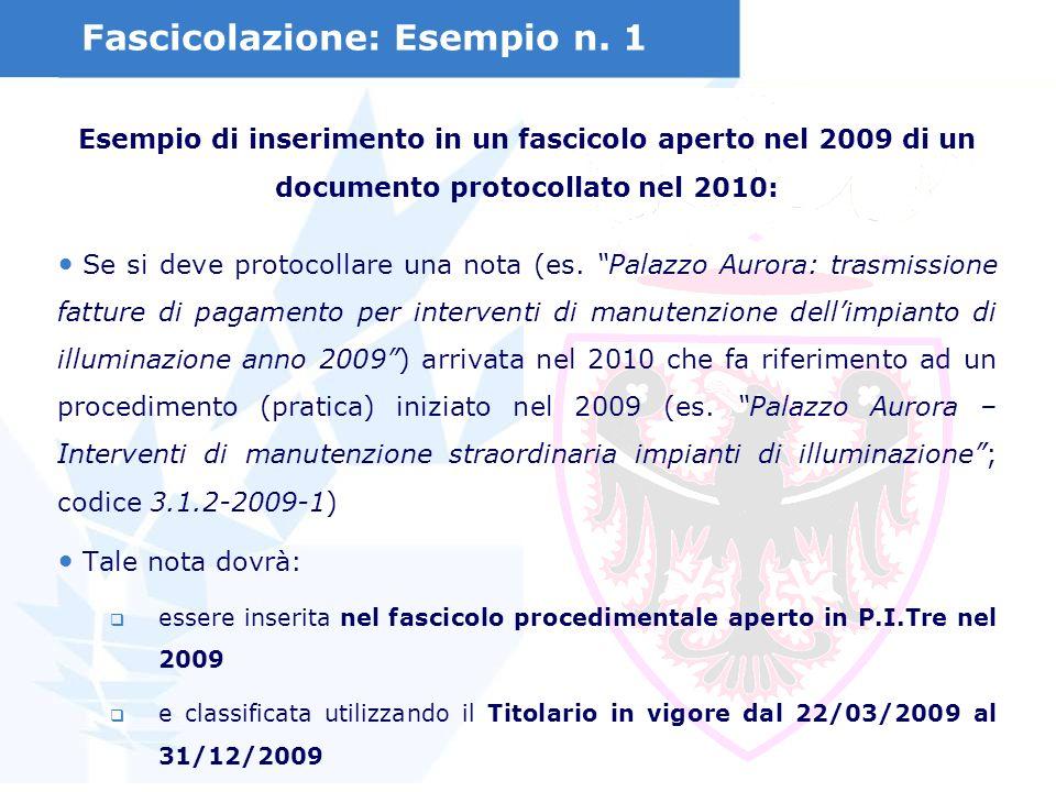 Fascicolazione: Esempio n. 1 Esempio di inserimento in un fascicolo aperto nel 2009 di un documento protocollato nel 2010: Se si deve protocollare una