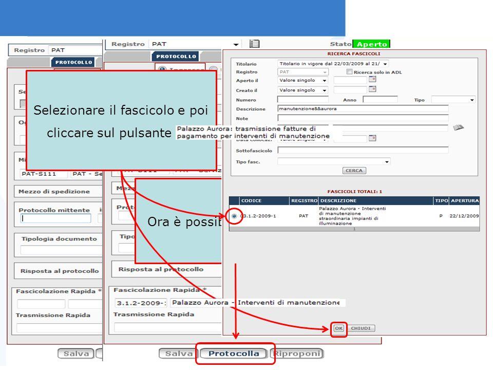 Selezionare il fascicolo e poi cliccare sul pulsante Ok Ora è possibile protocollare!