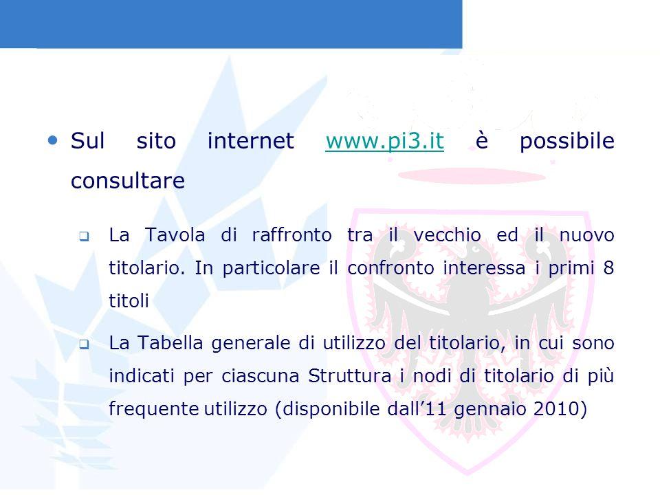 Sul sito internet www.pi3.it è possibile consultarewww.pi3.it La Tavola di raffronto tra il vecchio ed il nuovo titolario. In particolare il confronto