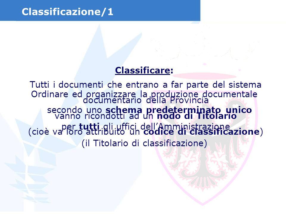 Classificare: Ordinare ed organizzare la produzione documentale secondo uno schema predeterminato unico per tutti gli uffici dellAmministrazione (il T