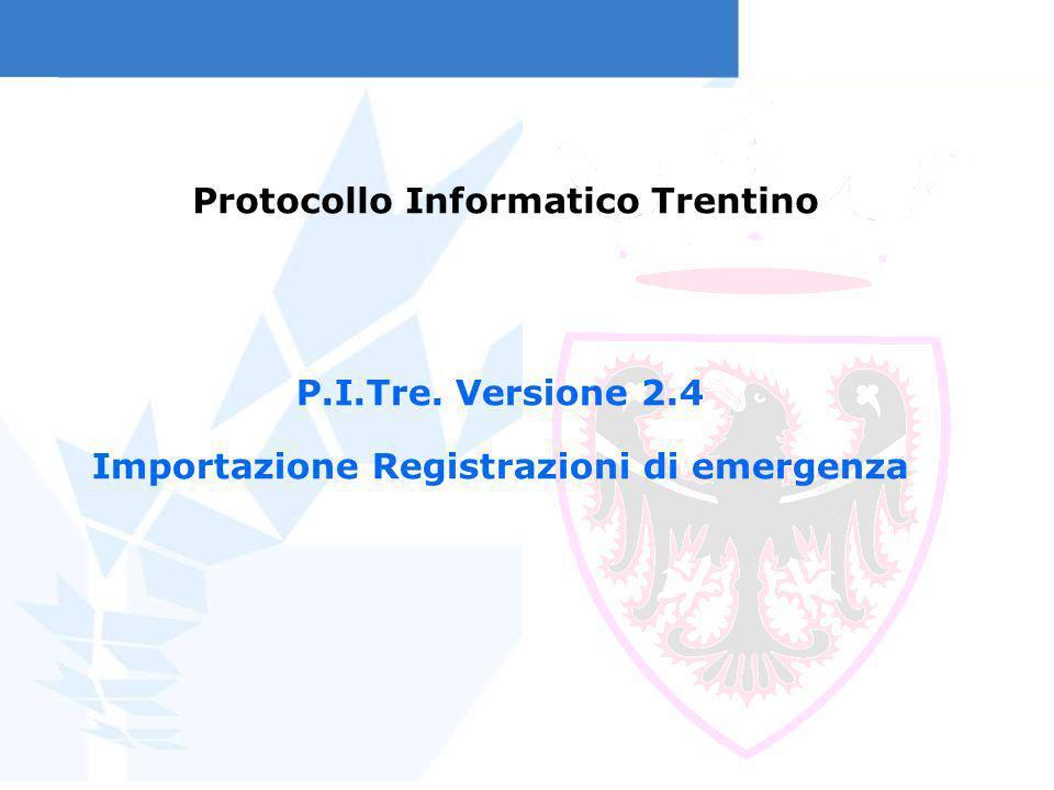 Protocollo Informatico Trentino P.I.Tre. Versione 2.4 Importazione Registrazioni di emergenza