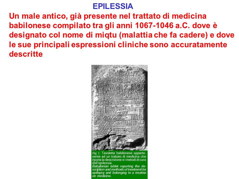 EPILESSIA Un male antico, già presente nel trattato di medicina babilonese compilato tra gli anni 1067-1046 a.C. dove è designato col nome di miqtu (m
