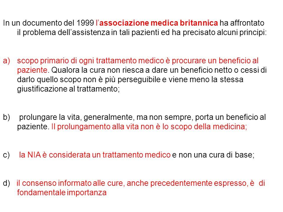 In un documento del 1999 lassociazione medica britannica ha affrontato il problema dellassistenza in tali pazienti ed ha precisato alcuni principi: a)
