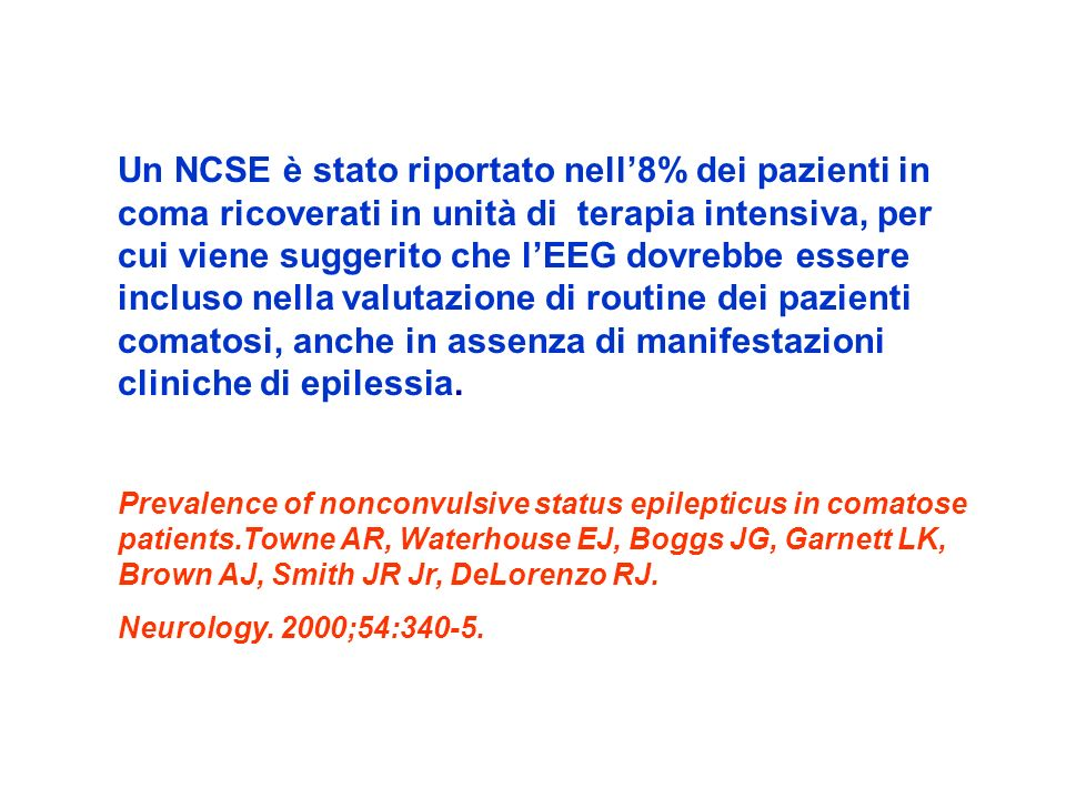 Un NCSE è stato riportato nell8% dei pazienti in coma ricoverati in unità di terapia intensiva, per cui viene suggerito che lEEG dovrebbe essere inclu