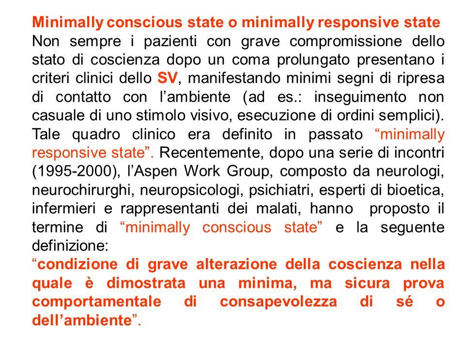 Minimally conscious state o minimally responsive state Non sempre i pazienti con grave compromissione dello stato di coscienza dopo un coma prolungato