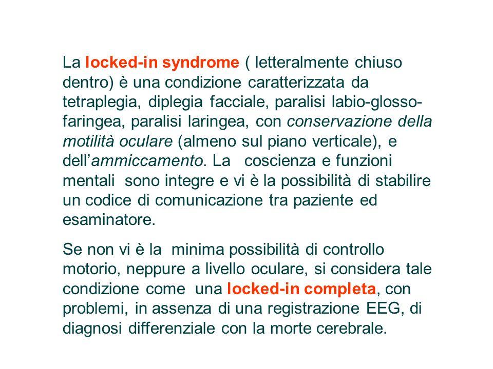 La locked-in syndrome ( letteralmente chiuso dentro) è una condizione caratterizzata da tetraplegia, diplegia facciale, paralisi labio-glosso- faringe