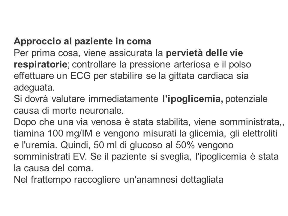 Approccio al paziente in coma Per prima cosa, viene assicurata la pervietà delle vie respiratorie; controllare la pressione arteriosa e il polso effet