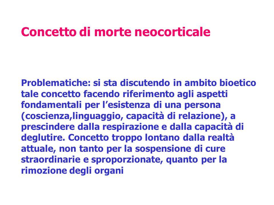 Concetto di morte neocorticale Problematiche: si sta discutendo in ambito bioetico tale concetto facendo riferimento agli aspetti fondamentali per les