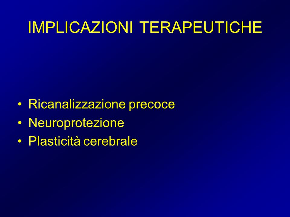 IMPLICAZIONI TERAPEUTICHE Ricanalizzazione precoce Neuroprotezione Plasticità cerebrale