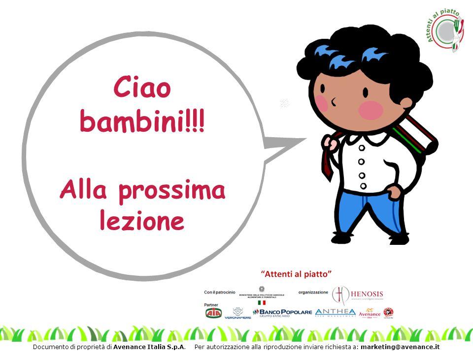 Documento di proprietà di Avenance Italia S.p.A. Per autorizzazione alla riproduzione inviare richiesta a: marketing@avenance.it Ciao bambini!!! Alla