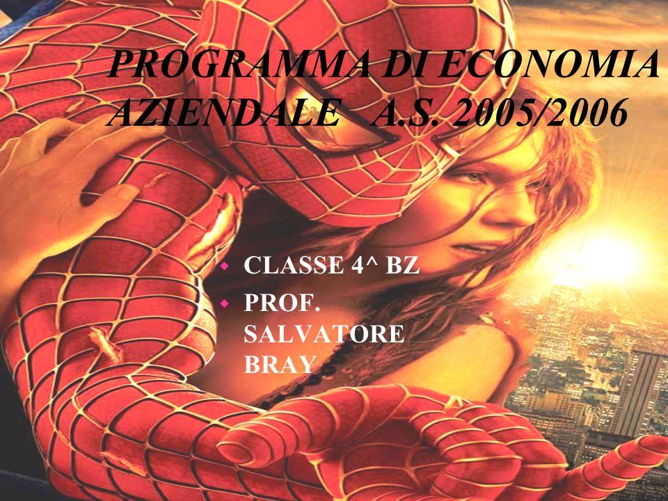PROGRAMMA DI ECONOMIA AZIENDALE A.S. 2005/2006 w CLASSE 4^ BZ w PROF. SALVATORE BRAY
