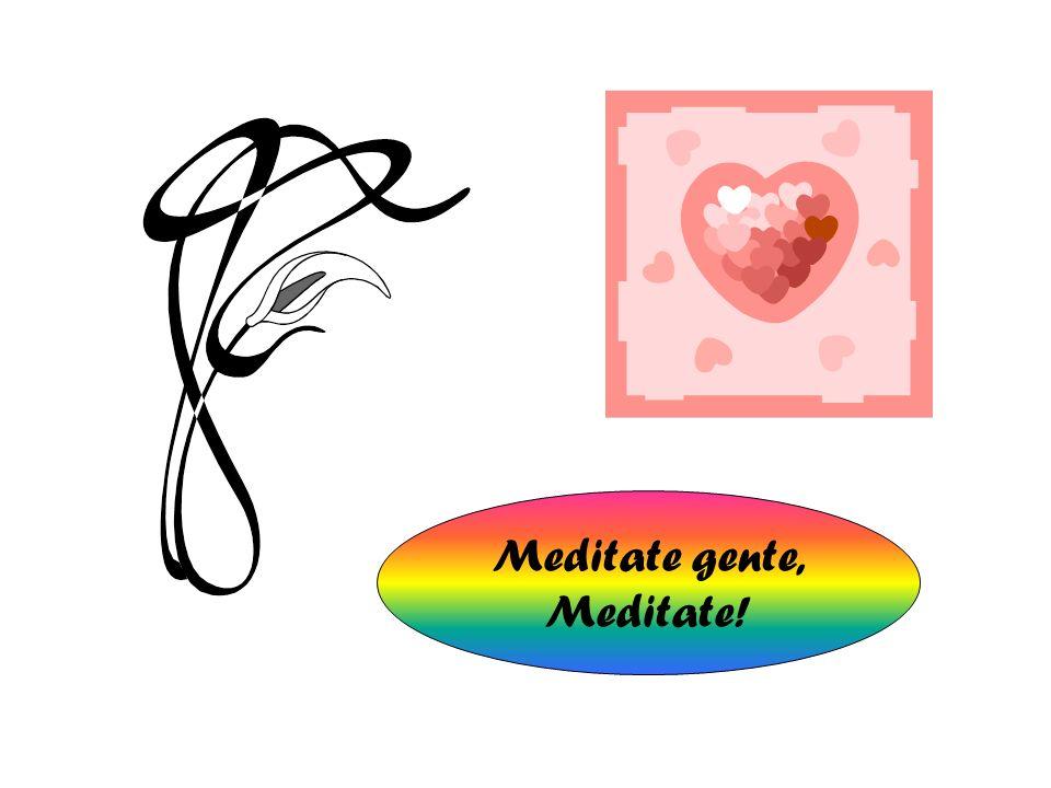 Meditate gente, Meditate!