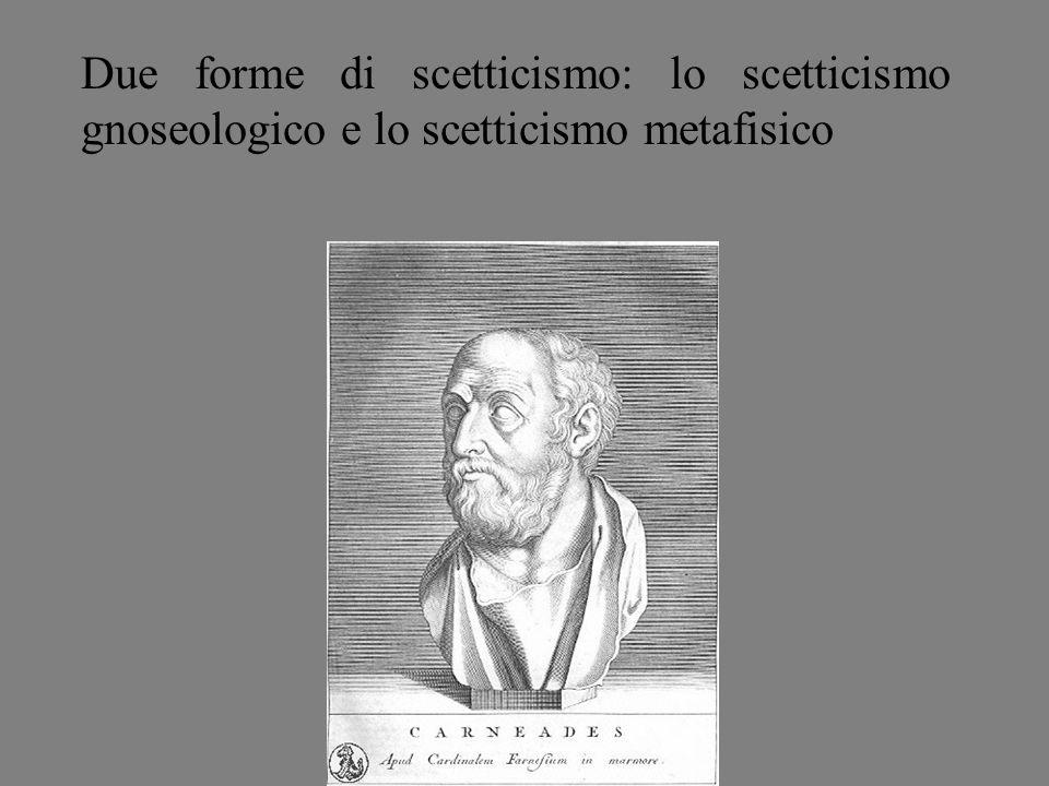 Due forme di scetticismo: lo scetticismo gnoseologico e lo scetticismo metafisico