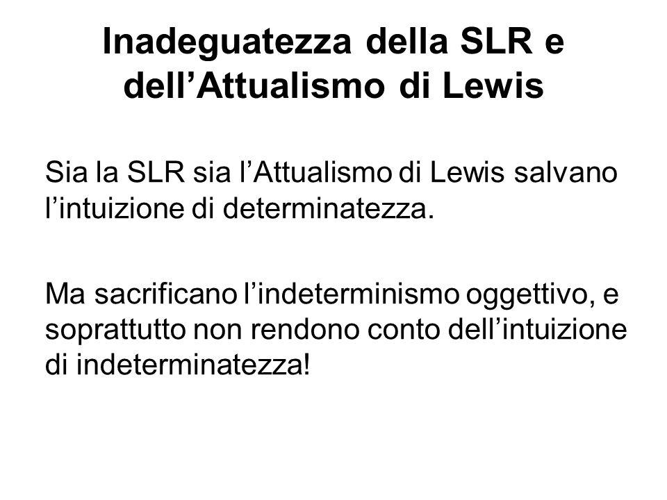 Inadeguatezza della SLR e dellAttualismo di Lewis Sia la SLR sia lAttualismo di Lewis salvano lintuizione di determinatezza.