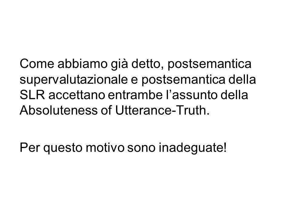 Come abbiamo già detto, postsemantica supervalutazionale e postsemantica della SLR accettano entrambe lassunto della Absoluteness of Utterance-Truth.