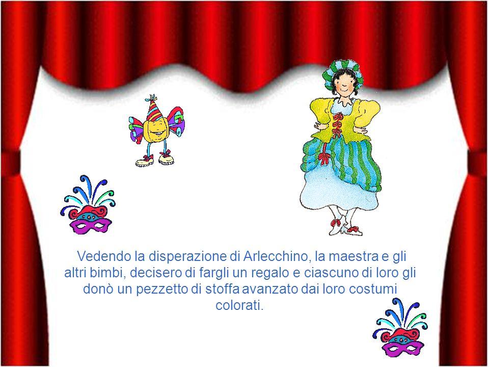 Arlecchino era così povero che quando a Carnevale la maestra organizzò una festa in maschera per tutti i bimbi, lui non aveva nulla da indossare. Così