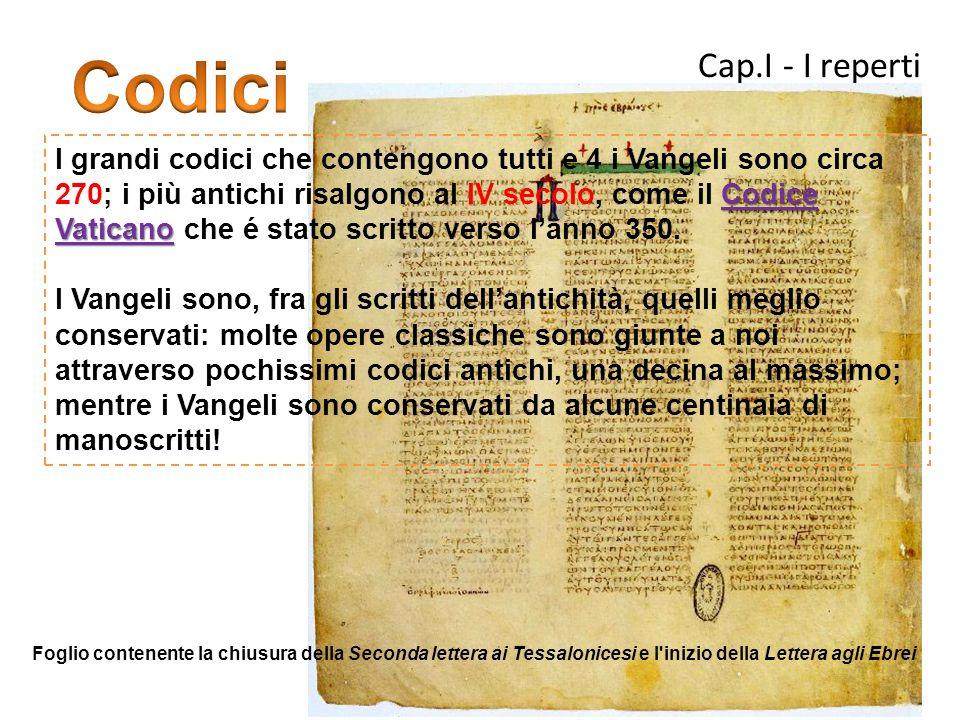 Cap.I - I reperti Codice Vaticano I grandi codici che contengono tutti e 4 i Vangeli sono circa 270; i più antichi risalgono al IV secolo, come il Cod