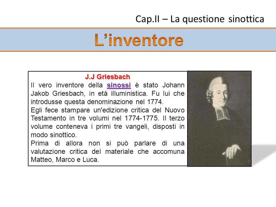 J.J Griesbach sinossi Il vero inventore della sinossi è stato Johann Jakob Griesbach, in età illuministica. Fu lui che introdusse questa denominazione