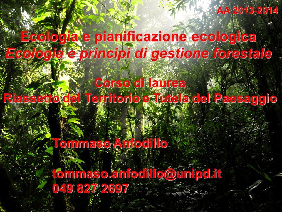 Ecologia e pianificazione ecologica Ecologia e principi di gestione forestale AA 2013-2014 Corso di laurea Riassetto del Territorio e Tutela del Paesa
