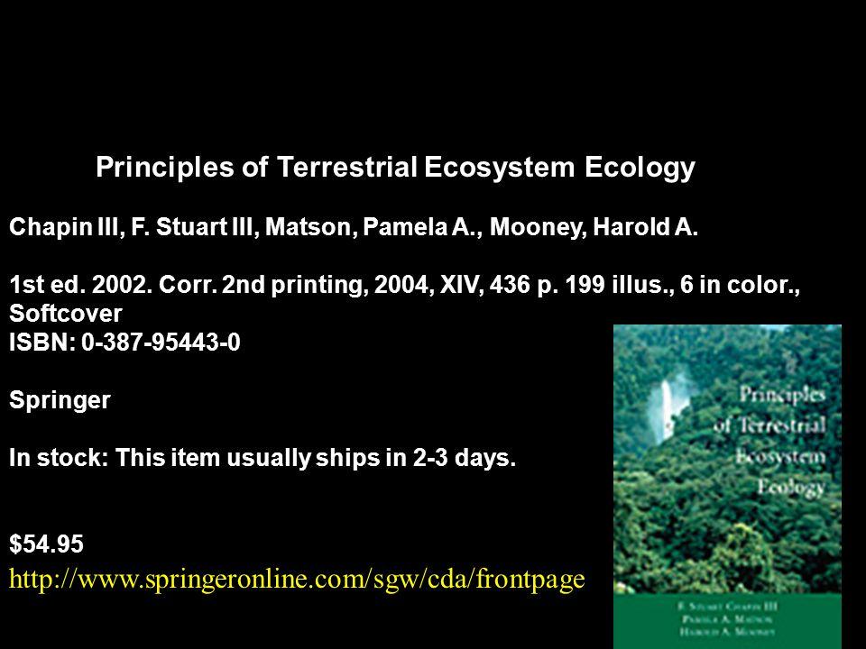 Principles of Terrestrial Ecosystem Ecology Chapin III, F. Stuart III, Matson, Pamela A., Mooney, Harold A. 1st ed. 2002. Corr. 2nd printing, 2004, XI