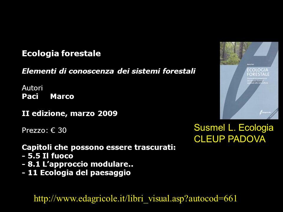 Ecologia forestale Elementi di conoscenza dei sistemi forestali Autori PaciMarco II edizione, marzo 2009 Prezzo: 30 Capitoli che possono essere trascu
