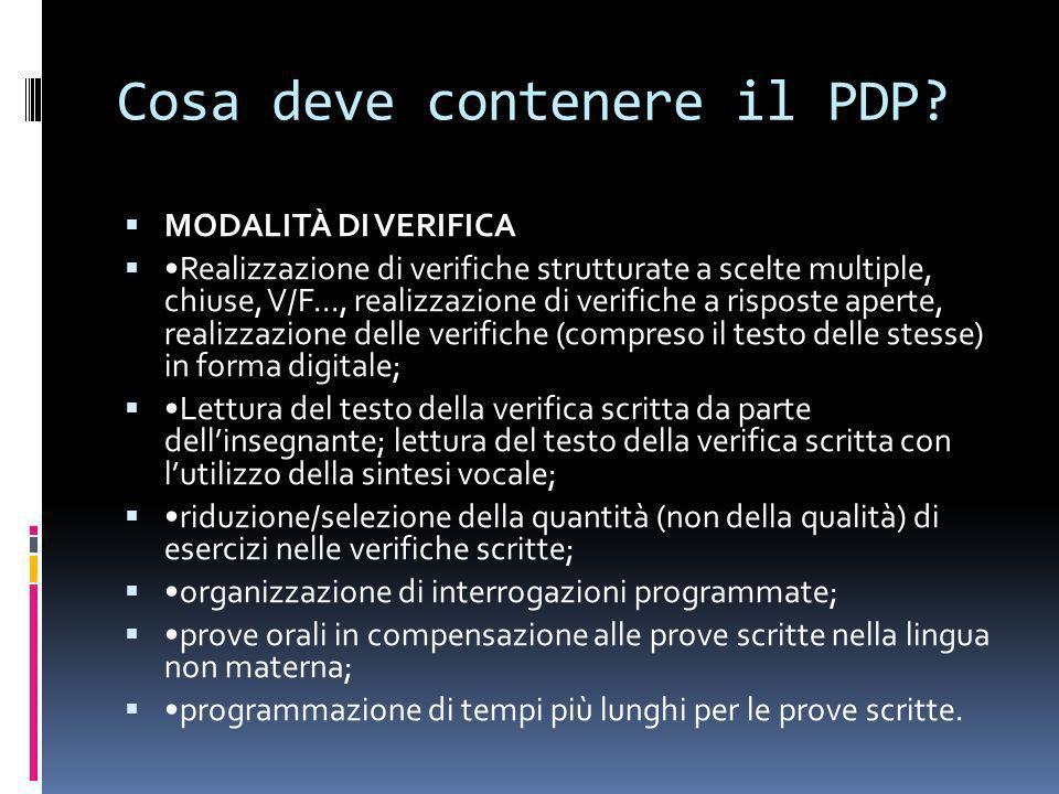 Cosa deve contenere il PDP? MODALITÀ DI VERIFICA Realizzazione di verifiche strutturate a scelte multiple, chiuse, V/F..., realizzazione di verifiche