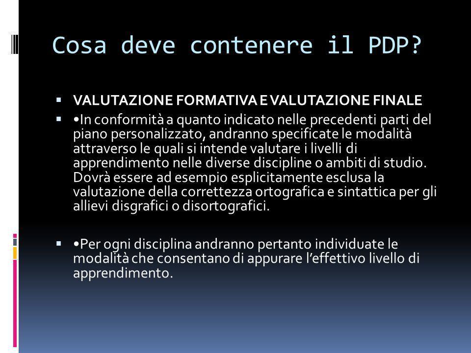 Cosa deve contenere il PDP? VALUTAZIONE FORMATIVA E VALUTAZIONE FINALE In conformità a quanto indicato nelle precedenti parti del piano personalizzato