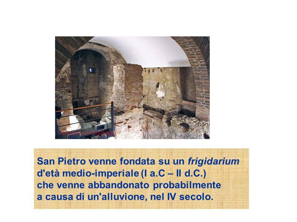 San Pietro venne fondata su un frigidarium d età medio-imperiale (I a.C – II d.C.) che venne abbandonato probabilmente a causa di un alluvione, nel IV secolo.