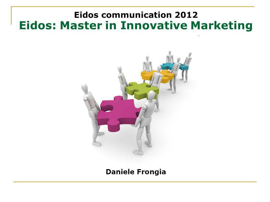 Eidos communication 2012 Master in Marketing, Web & Social Media Daniele Frongia