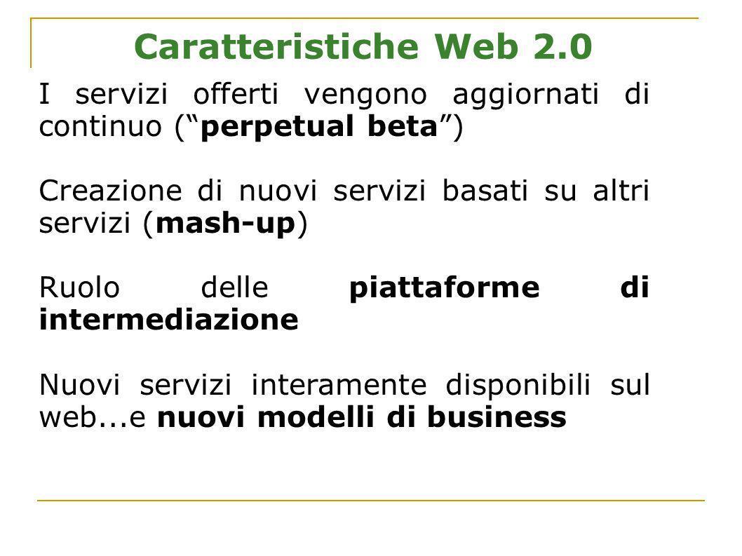 Caratteristiche Web 2.0 I servizi offerti vengono aggiornati di continuo (perpetual beta) Creazione di nuovi servizi basati su altri servizi (mash-up)