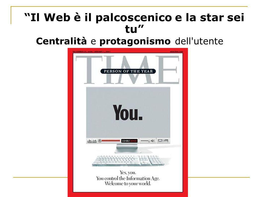Il Web è il palcoscenico e la star sei tu Centralità e protagonismo dell'utente