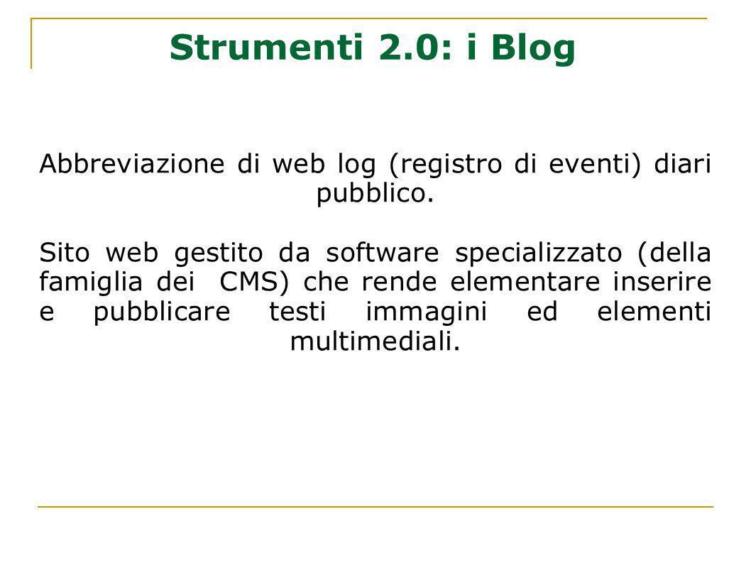 Strumenti 2.0: i Blog Abbreviazione di web log (registro di eventi) diari pubblico. Sito web gestito da software specializzato (della famiglia dei CMS