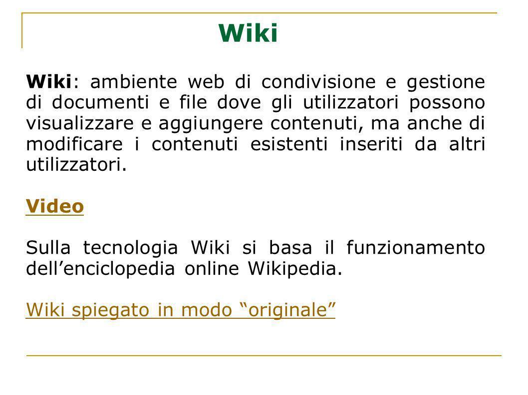 Wiki Wiki: ambiente web di condivisione e gestione di documenti e file dove gli utilizzatori possono visualizzare e aggiungere contenuti, ma anche di
