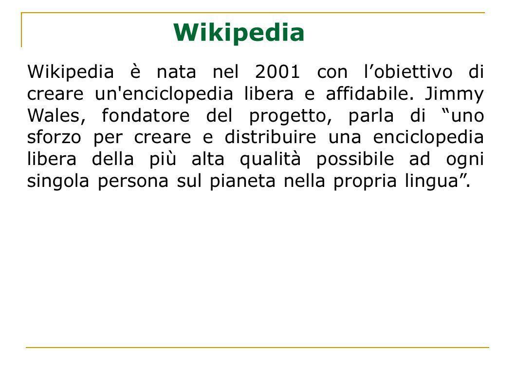 Wikipedia Wikipedia è nata nel 2001 con lobiettivo di creare un'enciclopedia libera e affidabile. Jimmy Wales, fondatore del progetto, parla di uno sf