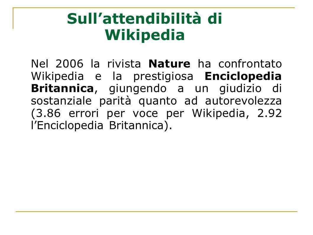 Sullattendibilità di Wikipedia Nel 2006 la rivista Nature ha confrontato Wikipedia e la prestigiosa Enciclopedia Britannica, giungendo a un giudizio d