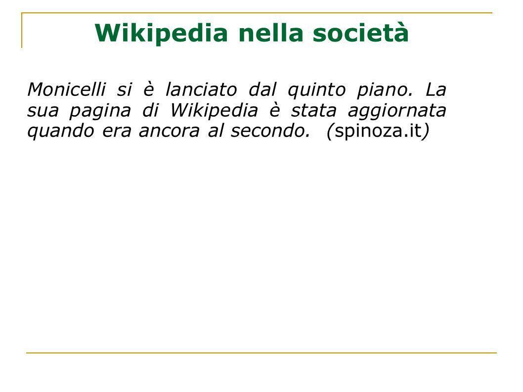 Wikipedia nella società Monicelli si è lanciato dal quinto piano. La sua pagina di Wikipedia è stata aggiornata quando era ancora al secondo. (spinoza