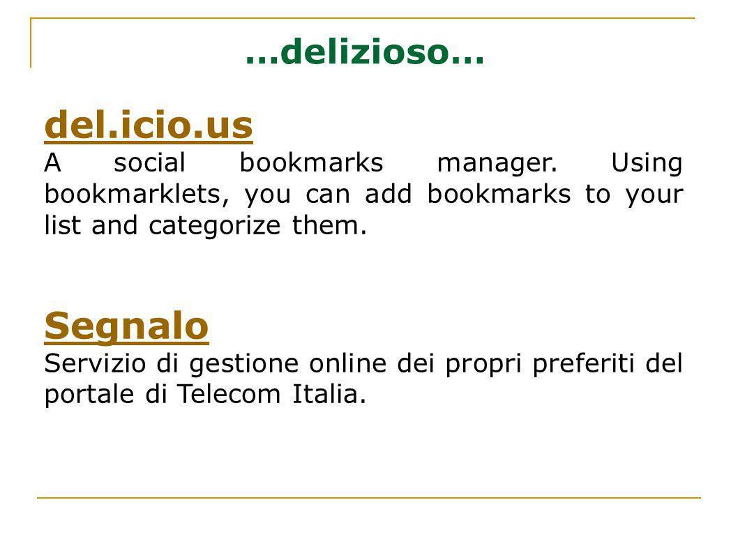 …delizioso… del.icio.us A social bookmarks manager. Using bookmarklets, you can add bookmarks to your list and categorize them. Segnalo Servizio di ge