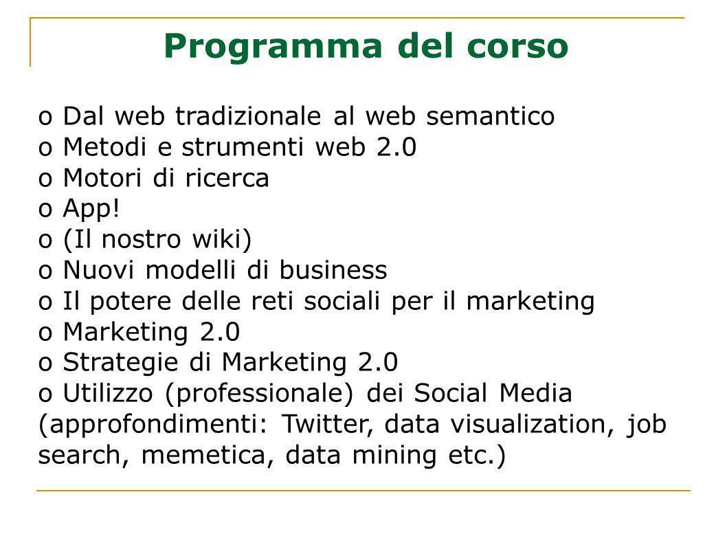 Programma del corso o Dal web tradizionale al web semantico o Metodi e strumenti web 2.0 o Motori di ricerca o App! o (Il nostro wiki) o Nuovi modelli