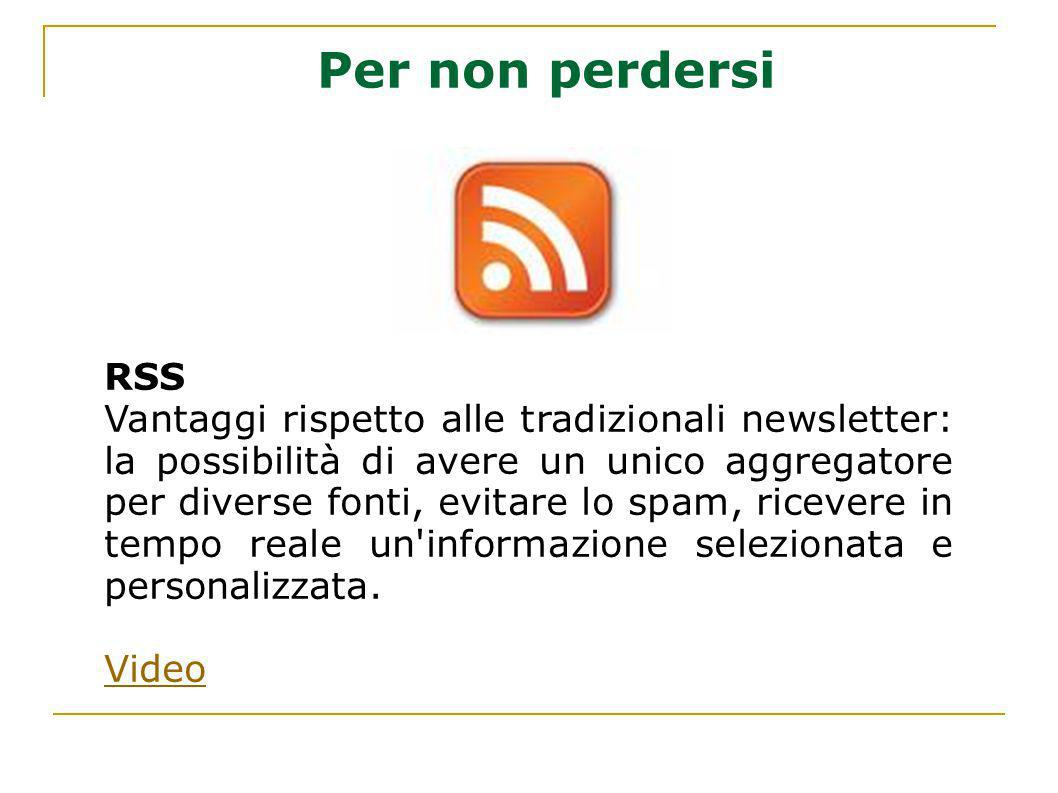 Per non perdersi RSS Vantaggi rispetto alle tradizionali newsletter: la possibilità di avere un unico aggregatore per diverse fonti, evitare lo spam,