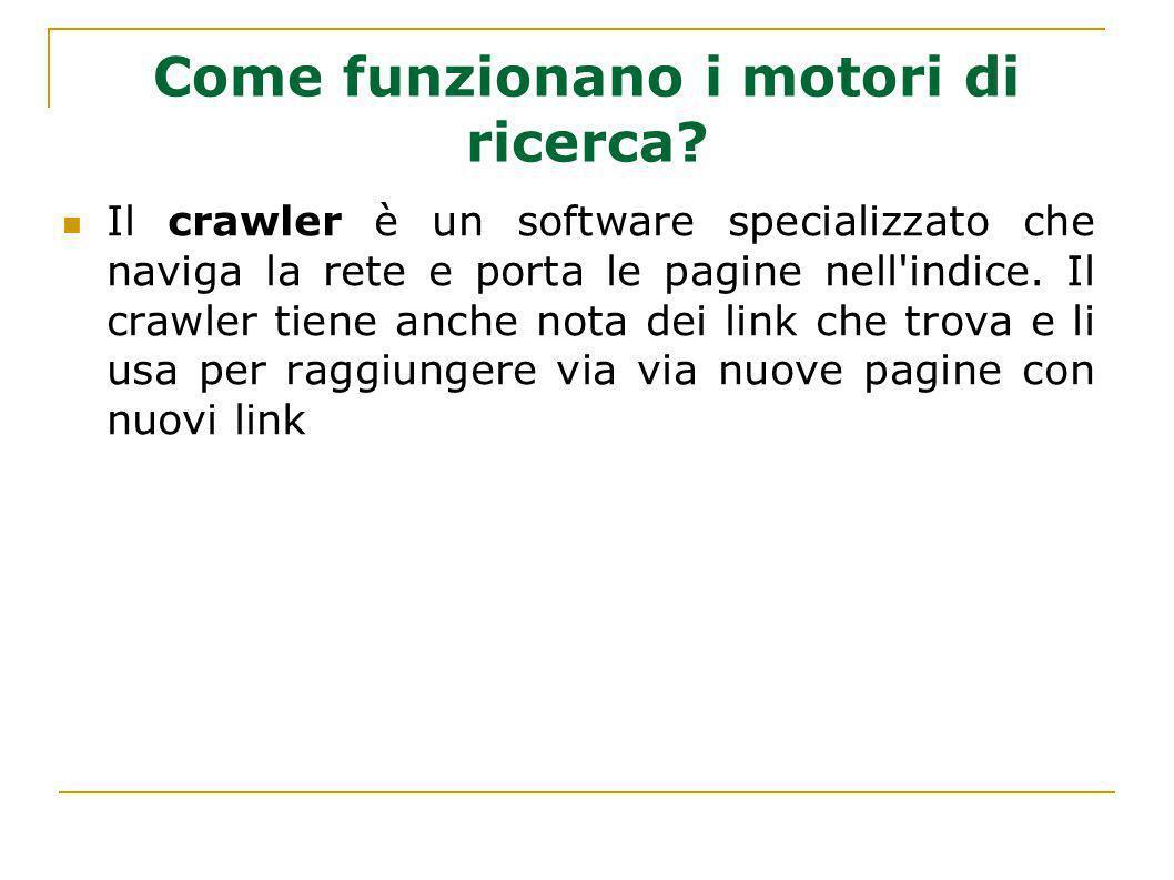 Come funzionano i motori di ricerca? Il crawler è un software specializzato che naviga la rete e porta le pagine nell'indice. Il crawler tiene anche n