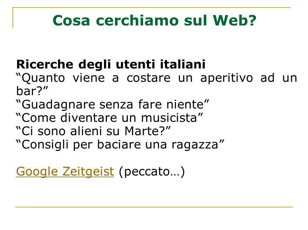 Cosa cerchiamo sul Web? Ricerche degli utenti italiani Quanto viene a costare un aperitivo ad un bar? Guadagnare senza fare niente Come diventare un m