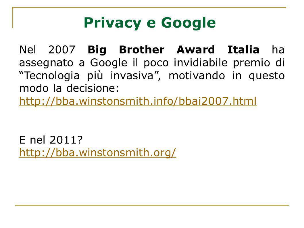 Nel 2007 Big Brother Award Italia ha assegnato a Google il poco invidiabile premio di Tecnologia più invasiva, motivando in questo modo la decisione: