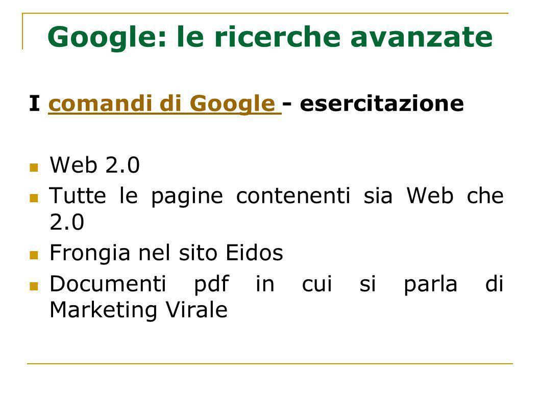 Google: le ricerche avanzate I comandi di Google - esercitazionecomandi di Google Web 2.0 Tutte le pagine contenenti sia Web che 2.0 Frongia nel sito