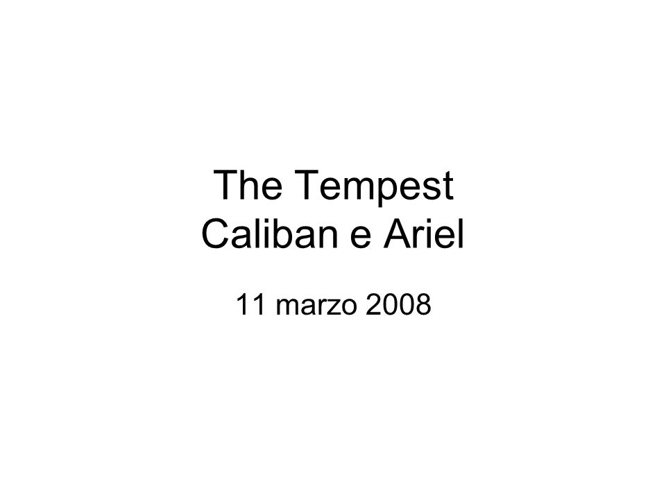 The Tempest Caliban e Ariel 11 marzo 2008